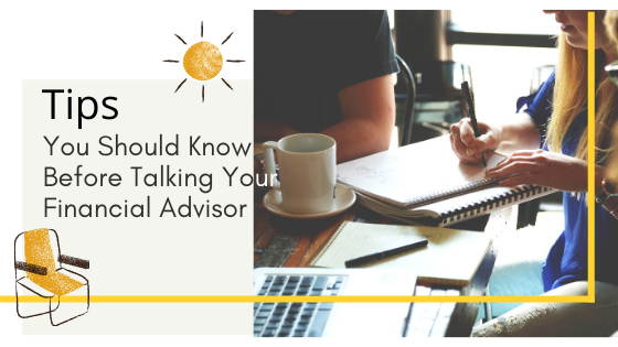 Tips You Should Know Before Talking Your Financial Advisor